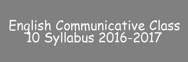English Communicative Class 10 Syllabus 2016-2017