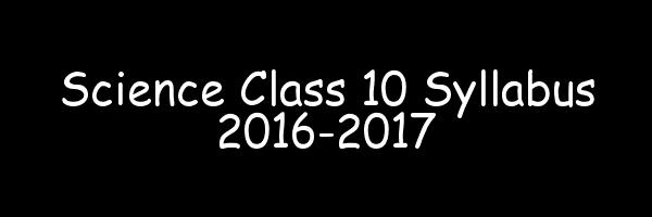 Science Class 10 Syllabus 2016-2017